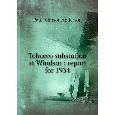 Книга Tobacco substation at Windsor: report for 1934