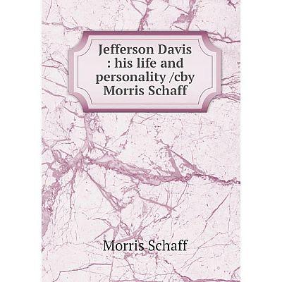 Книга Jefferson Davis: his life and personality /cby Morris Schaff