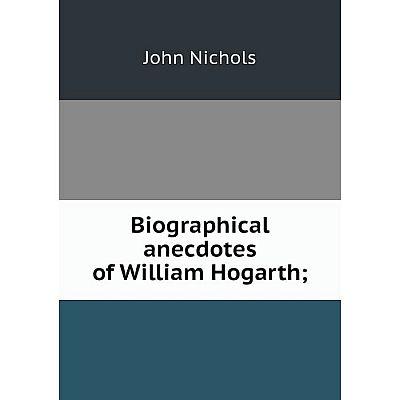 Книга Biographical anecdotes of William Hogarth;