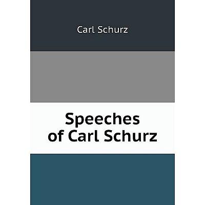 Книга Speeches of Carl Schurz. Carl Schurz