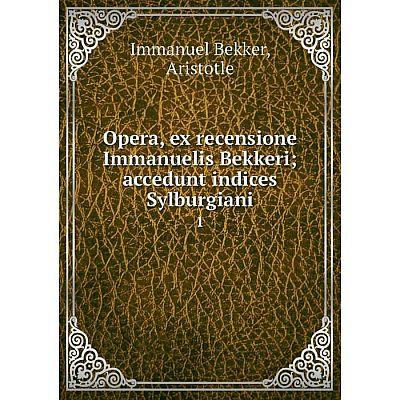 Книга Opera, ex recensione Immanuelis Bekkeri; accedunt indices Sylburgiani 1
