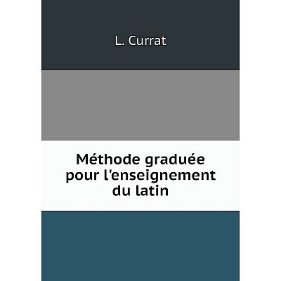 Книга Méthode graduée pour l'enseignement du latin