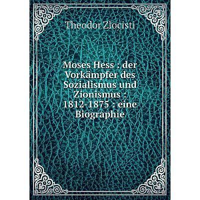 Книга Moses Hess: der Vorkämpfer des Sozialismus und Zionismus: 1812-1875: eine Biographie