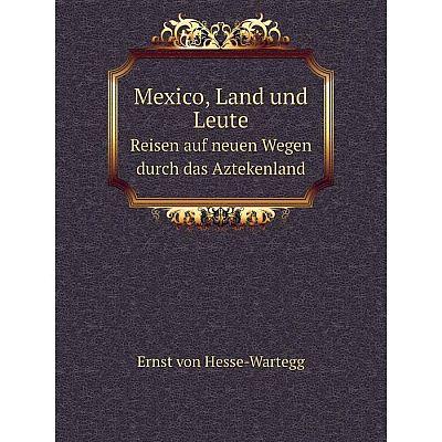 Книга Mexico, Land und LeuteReisen auf neuen Wegen durch das Aztekenland