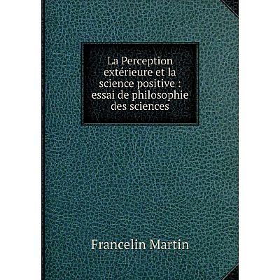 Книга La Perception extérieure et la science positive: essai de philosophie des sciences
