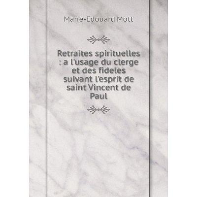 Книга Retraites spirituelles: a l'usage du clerge et des fideles suivant l'esprit de saint Vincent de Paul