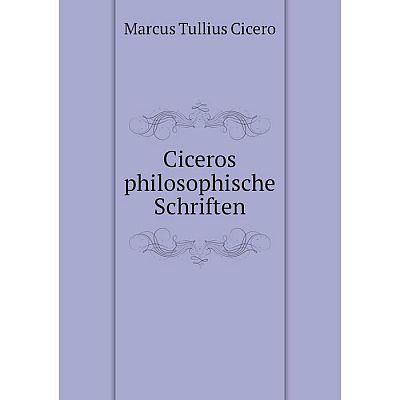 Книга Ciceros philosophische Schriften
