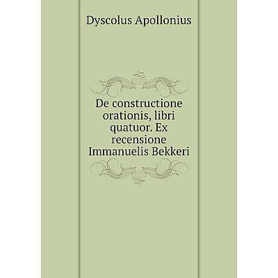 Книга De constructione orationis, libri quatuor. Ex recensione Immanuelis Bekkeri