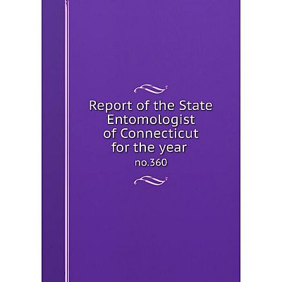 Книга Report of the State Entomologist of Connecticut for the year no.360