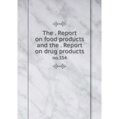 Книга The. Report on food products and the. Report on drug products no.354