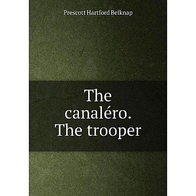 Книга The canaléro. The trooper. Prescott Hartford Belknap