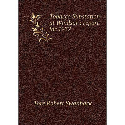 Книга Tobacco Substation at Windsor: report for 1932