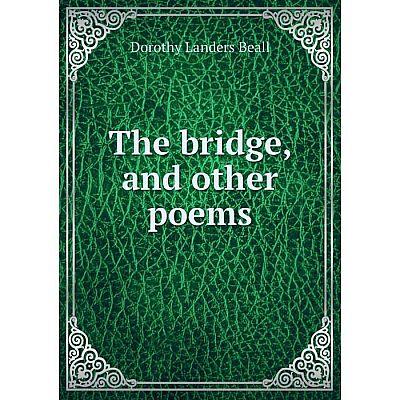 Книга The bridge, and other poems. Dorothy Landers Beall