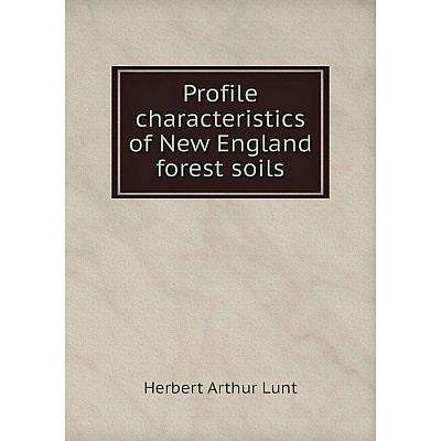 Книга Profile characteristics of New England forest soils. Herbert Arthur Lunt