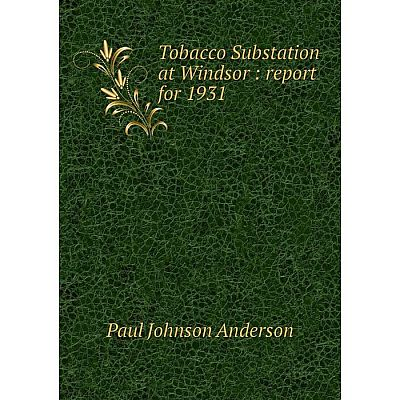 Книга Tobacco Substation at Windsor: report for 1931