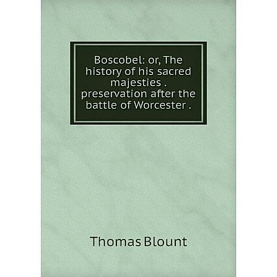 Книга Boscobel: or, The history of his sacred majesties. preservation after the battle of Worcester.