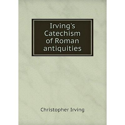 Книга Irving's Catechism of Roman antiquities