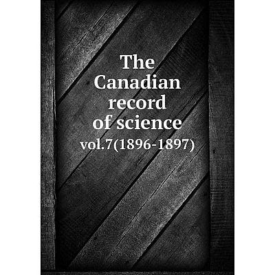 Книга The Canadian record of sciencevol.7(1896-1897)