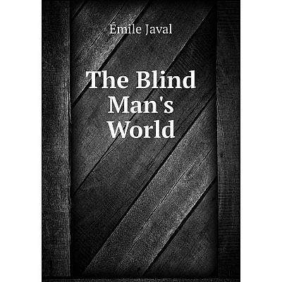 Книга The Blind Man's World. Émile Javal