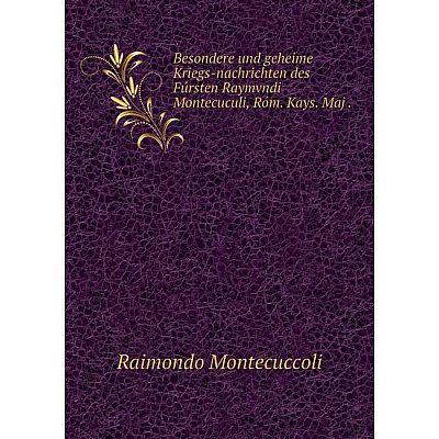 Книга Besondere und geheime Kriegs-nachrichten des Fúrsten Raymvndi Montecuculi, Róm. Kays. Maj.