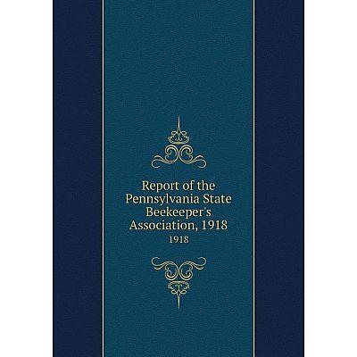 Книга Report of the Pennsylvania State Beekeeper's Association, 19181918