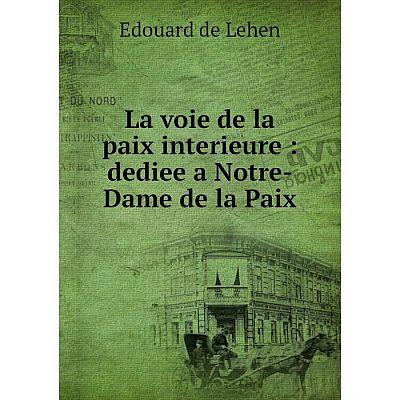Книга La voie de la paix interieure: dediee a Notre-Dame de la Paix