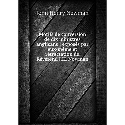 Книга Motifs de conversion de dix ministres anglicans: exposés par eux-même et rétractation du Révérend JH Nowman