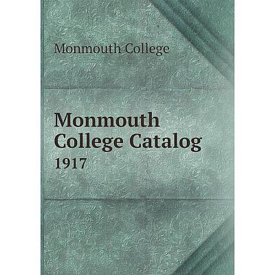 Книга Monmouth College Catalog 1917