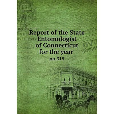 Книга Report of the State Entomologist of Connecticut for the year no.315