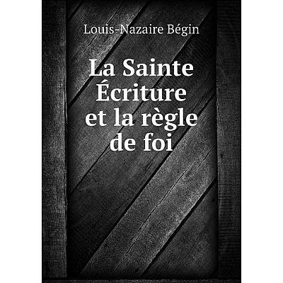 Книга La Sainte Écriture et la règle de foi