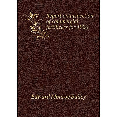 Книга Report on inspection of commercial fertilizers for 1926. Edward Monroe Bailey