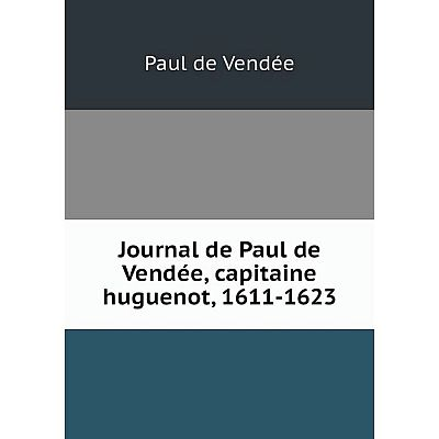 Книга Journal de Paul de Vendée, capitaine huguenot, 1611-1623