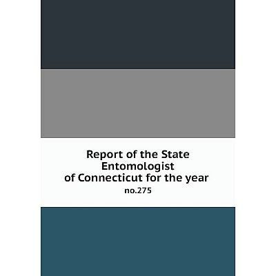 Книга Report of the State Entomologist of Connecticut for the year no.275