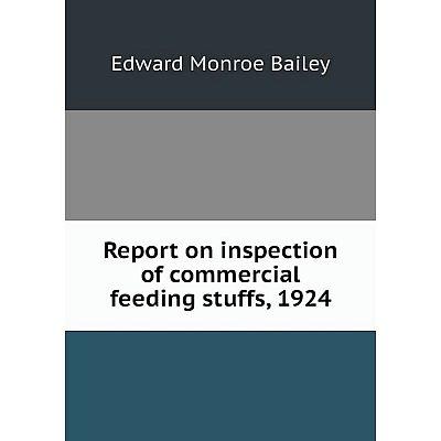 Книга Report on inspection of commercial feeding stuffs, 1924. Edward Monroe Bailey