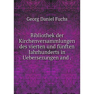 Книга Bibliothek der Kirchenversammlungen des vierten und fünften Jahrhunderts in Uebersezungen and.
