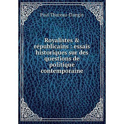 Книга Royalistes & républicains: essais historiques sur des questions de politique contemporaine. Paul Thu