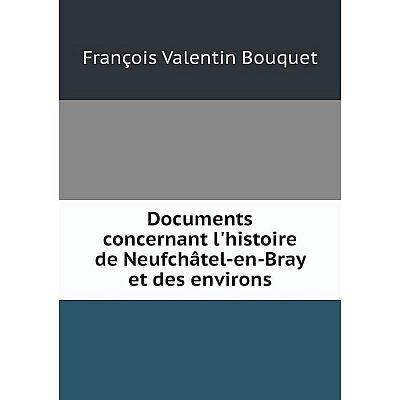 Книга Documents concernant l'histoire de Neufchâtel-en-Bray et des environs