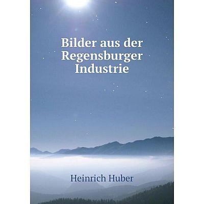 Книга Bilder aus der Regensburger Industrie