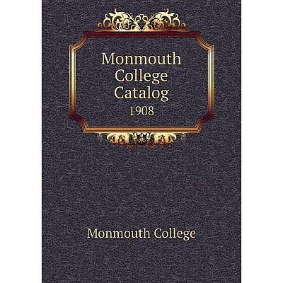 Книга Monmouth College Catalog 1908