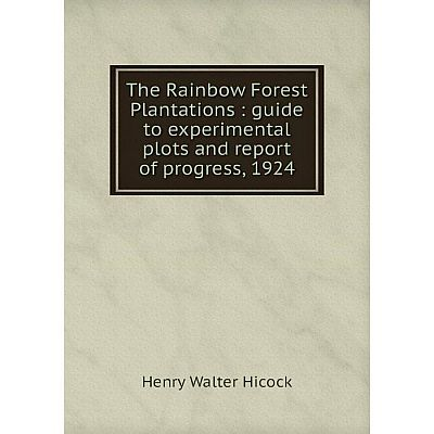 Книга The Rainbow Forest Plantations: guide to experimental plots and report of progress, 1924