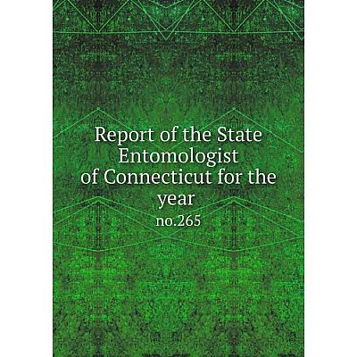 Книга Report of the State Entomologist of Connecticut for the year no.265