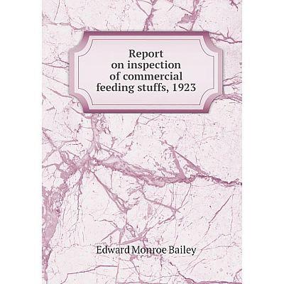 Книга Report on inspection of commercial feeding stuffs, 1923. Edward Monroe Bailey