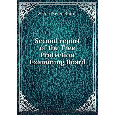 Книга Second report of the Tree Protection Examining Board. Wilton Everett Britton