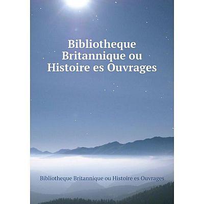 Книга Bibliotheque Britannique ou Histoire es Ouvrages