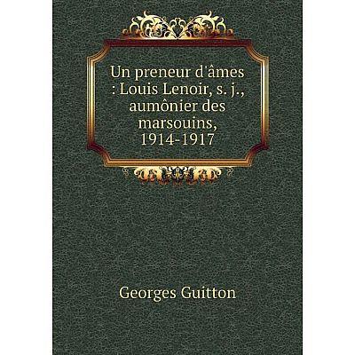 Книга Un preneur d'âmes: Louis Lenoir, s. j., aumônier des marsouins, 1914-1917