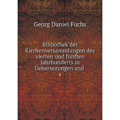 Книга Bibliothek der Kirchenversammlungen des vierten und fünften Jahrhunderts in Uebersezungen and. 4