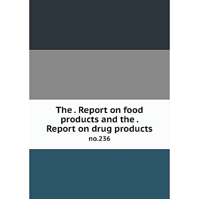 Книга The. Report on food products and the. Report on drug products no.236