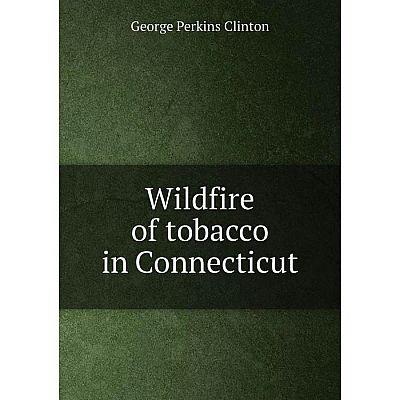 Книга Wildfire of tobacco in Connecticut