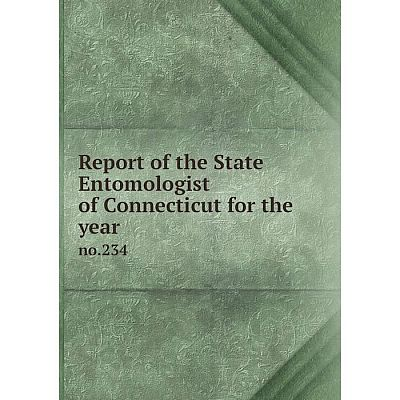 Книга Report of the State Entomologist of Connecticut for the year no.234