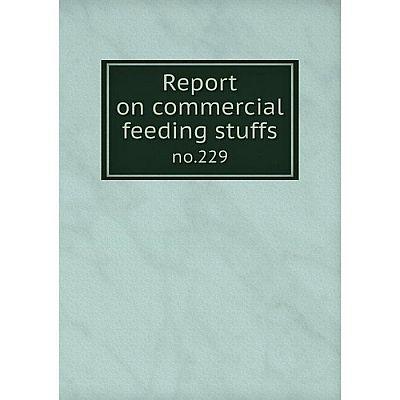 Книга Report on commercial feeding stuffsno.229